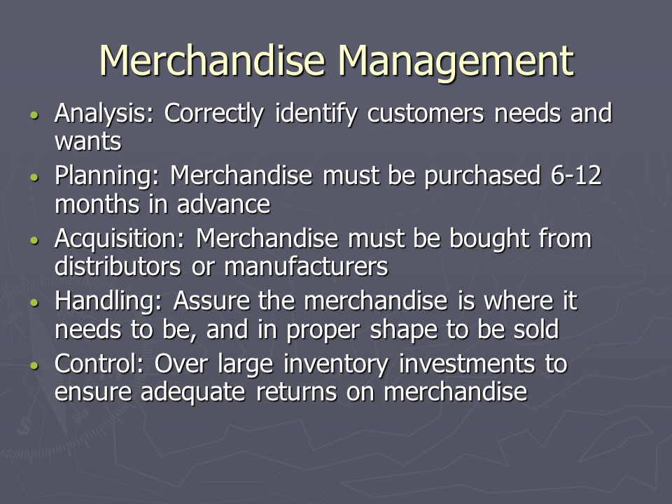 Merchandise Management Analysis: Correctly identify customers needs and wants Analysis: Correctly identify customers needs and wants Planning: Merchan