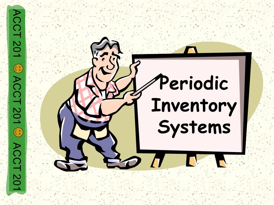 Periodic Inventory Systems ACCT 201 ACCT 201 ACCT 201