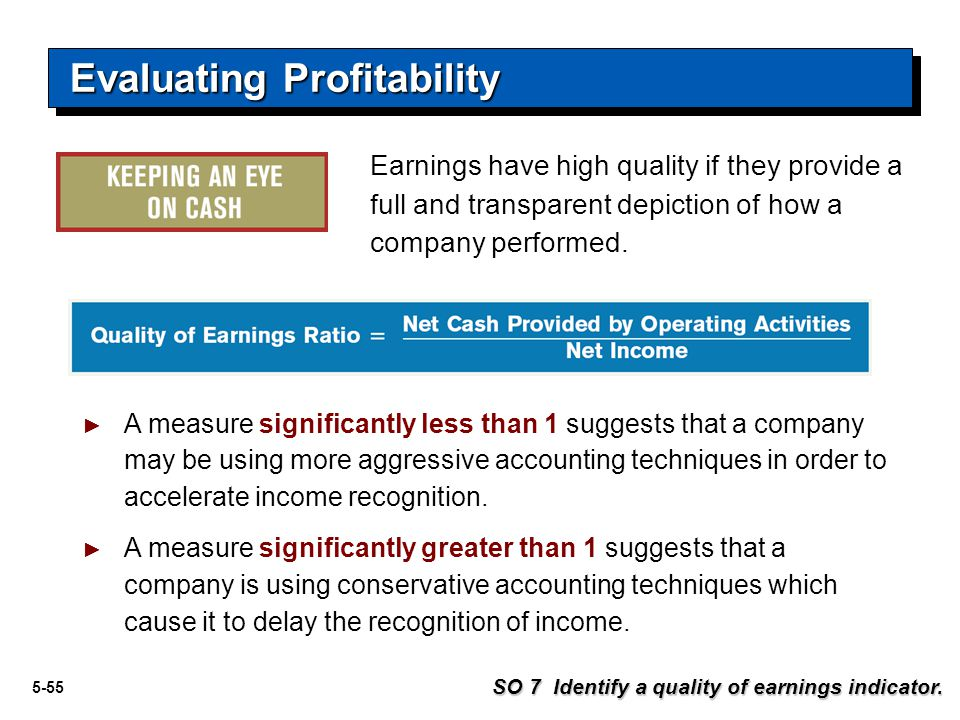 5-55 Evaluating Profitability Earnings have high quality if they provide a full and transparent depiction of how a company performed. SO 7 Identify a