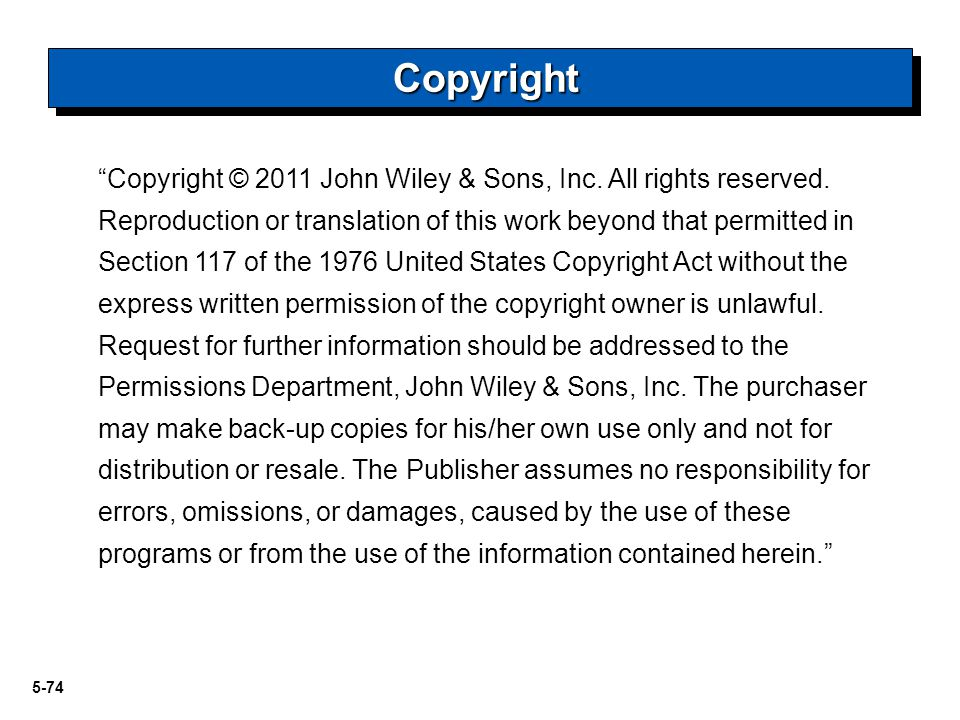 """5-74 """"Copyright © 2011 John Wiley & Sons, Inc. All rights reserved. Reproduction or translation of this work beyond that permitted in Section 117 of t"""