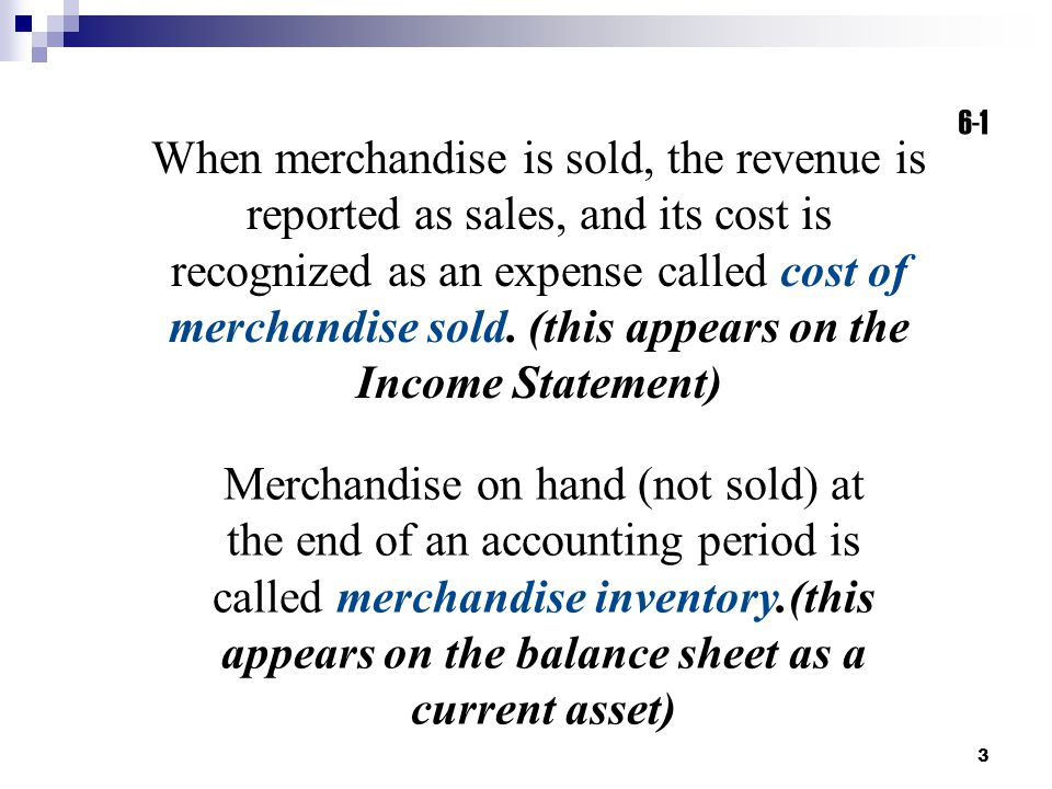 3 When merchandise is sold, the revenue is reported as sales, and its cost is recognized as an expense called cost of merchandise sold.
