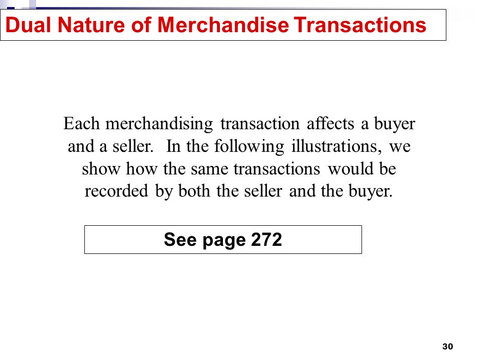 30 Dual Nature of Merchandise Transactions Each merchandising transaction affects a buyer and a seller.