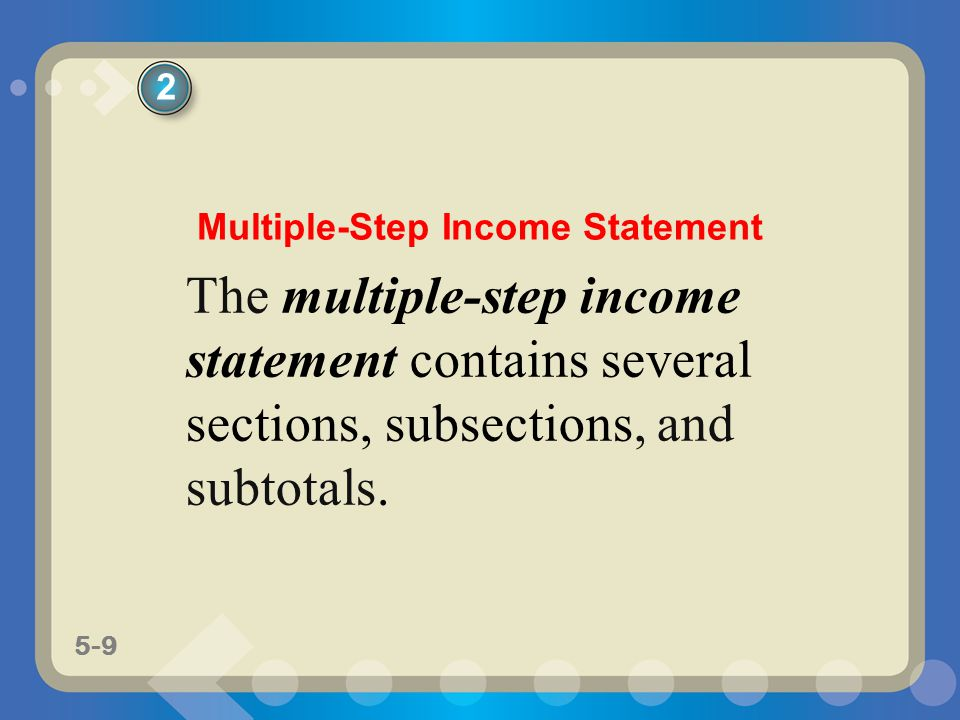 5-9 The multiple-step income statement contains several sections, subsections, and subtotals. 2 Multiple-Step Income Statement