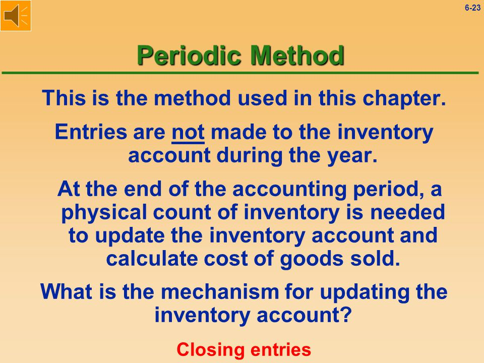 6-22 Perpetual Method The inventory account is continuously up-dated as purchases and sales of inventory occur.
