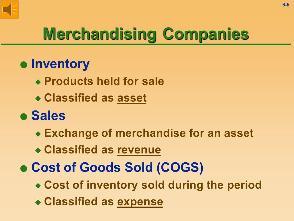 6-4 SellerCustomer/ Buyer Transfers Products Cash or Promise to Pay Merchandising Companies
