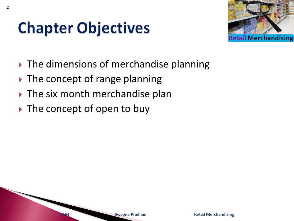 Retail Merchandising  The dimensions of merchandise planning  The concept of range planning  The six month merchandise plan  The concept of open t