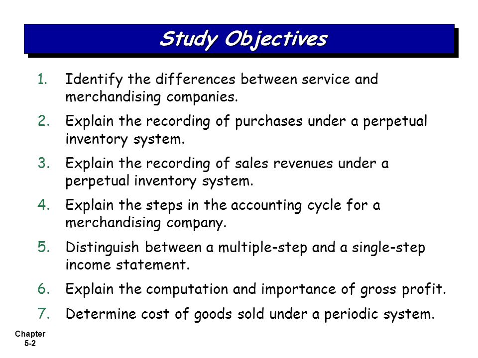 Chapter 5-3 Accounting for Merchandising Operations Freight costs Purchase returns and allowances Purchase discounts Summary of purchasing transactions MerchandisingOperationsMerchandisingOperations Recording Purchases of Merchandise Recording Sales of Merchandise Completing the Accounting Cycle Forms of Financial Statements Operating cycles Inventory systems— perpetual and periodic Sales returns and allowances Sales discounts Adjusting entries Closing entries Summary of merchandising entries Multiple-step income statement Single-step income statement Classified balance sheet Determining cost of goods sold under a periodic system