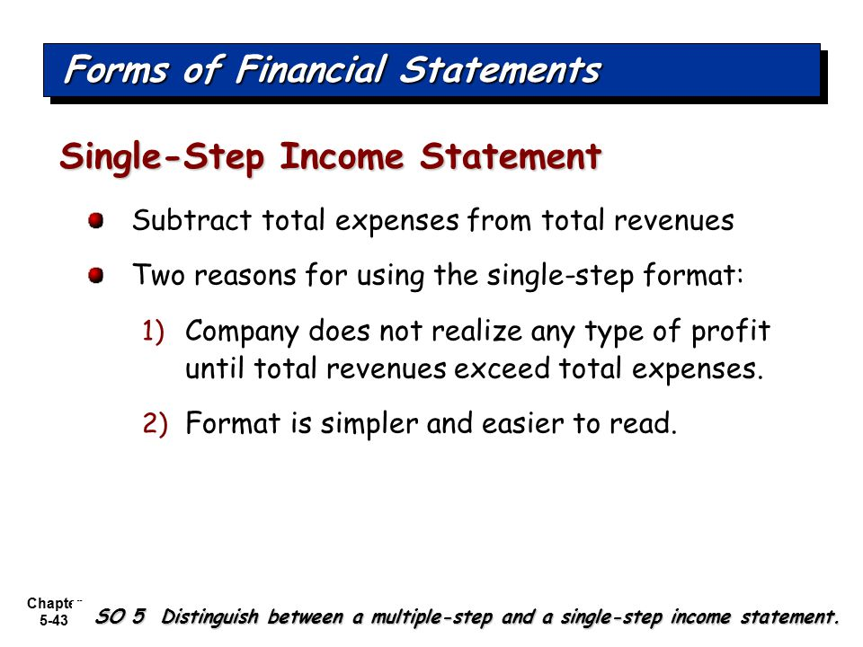 Chapter 5-43 Subtract total expenses from total revenues Two reasons for using the single-step format: 1) Company does not realize any type of profit