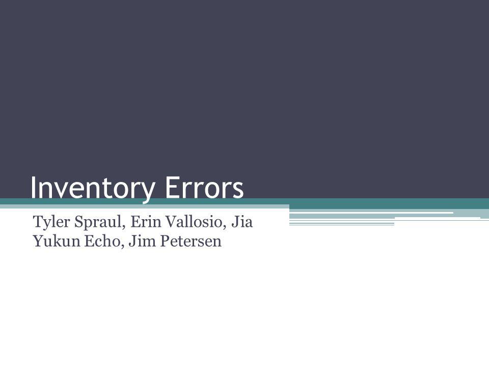 Inventory Errors Tyler Spraul, Erin Vallosio, Jia Yukun Echo, Jim Petersen