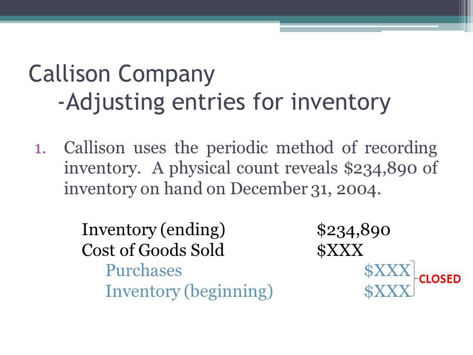 1.Callison uses the periodic method of recording inventory.