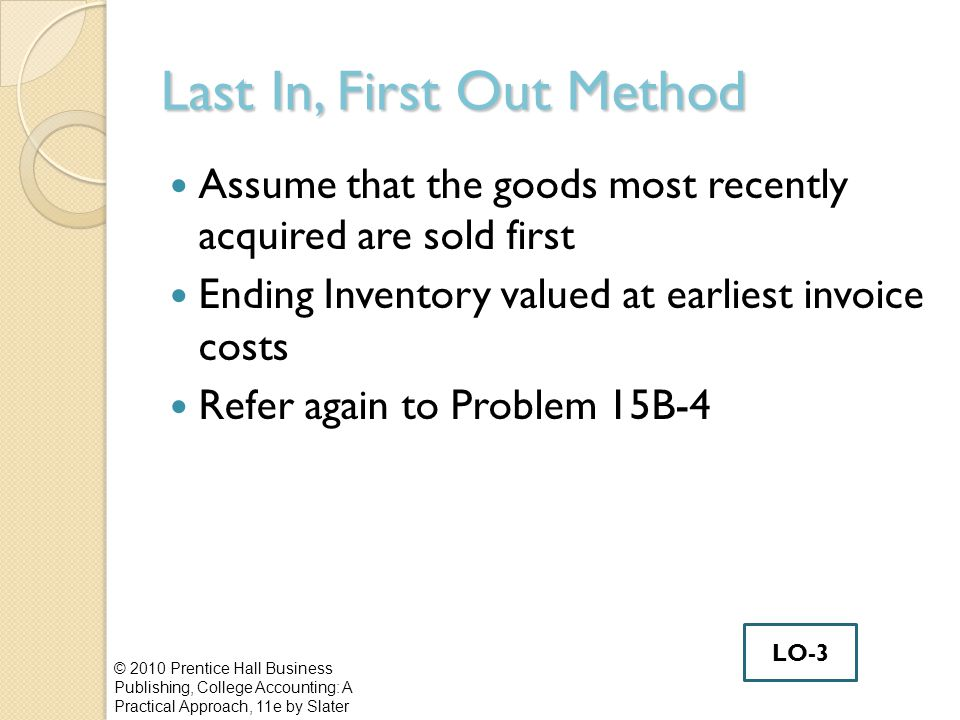 Last In, First Out Method Assume that the goods most recently acquired are sold first Ending Inventory valued at earliest invoice costs Refer again to