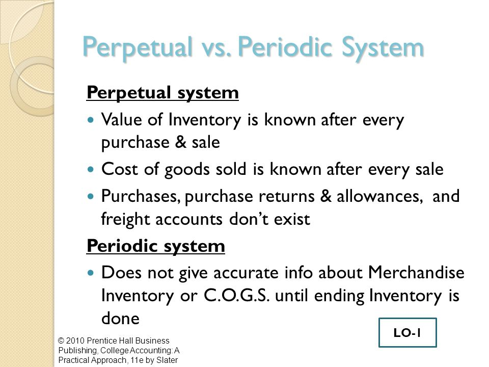 Perpetual vs. Periodic System Perpetual system Value of Inventory is known after every purchase & sale Cost of goods sold is known after every sale Pu