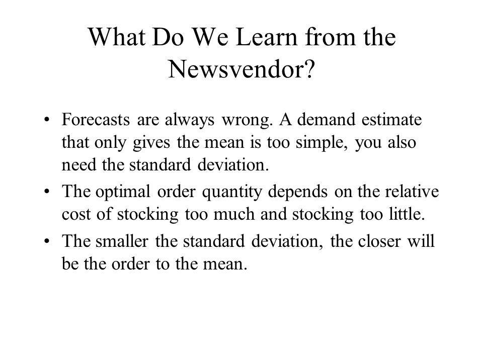 What Do We Learn from the Newsvendor. Forecasts are always wrong.