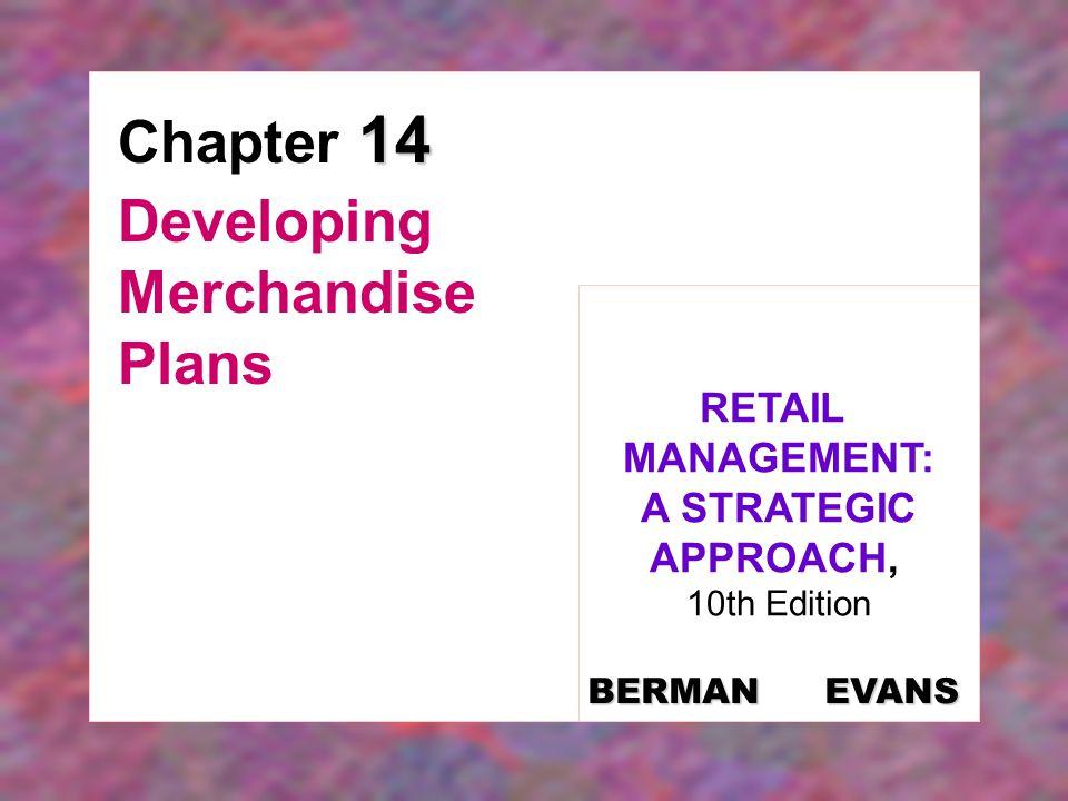 14 Chapter 14 Developing Merchandise Plans RETAIL MANAGEMENT: A STRATEGIC APPROACH, 10th Edition BERMAN EVANS