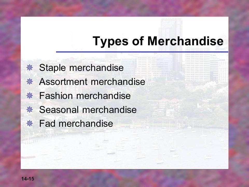 14-15 Types of Merchandise  Staple merchandise  Assortment merchandise  Fashion merchandise  Seasonal merchandise  Fad merchandise