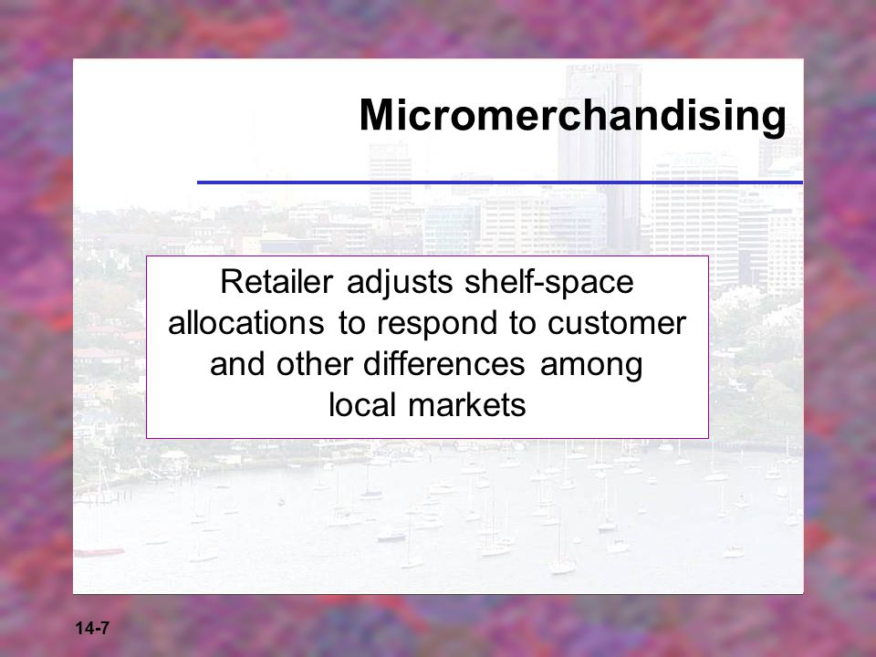 14-7 Micromerchandising Retailer adjusts shelf-space allocations to respond to customer and other differences among local markets