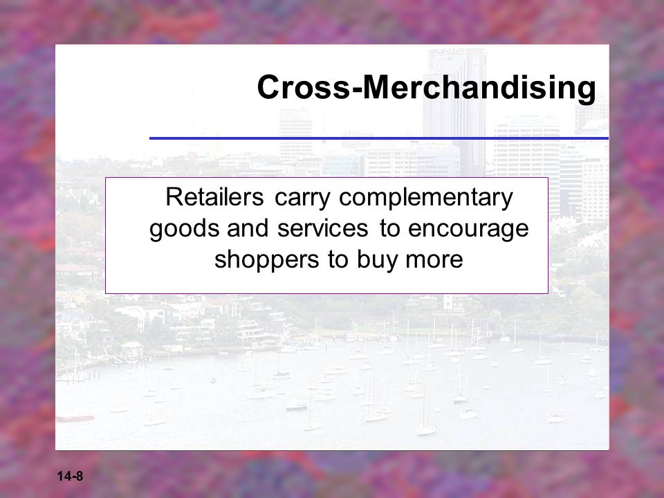 14-8 Cross-Merchandising Retailers carry complementary goods and services to encourage shoppers to buy more