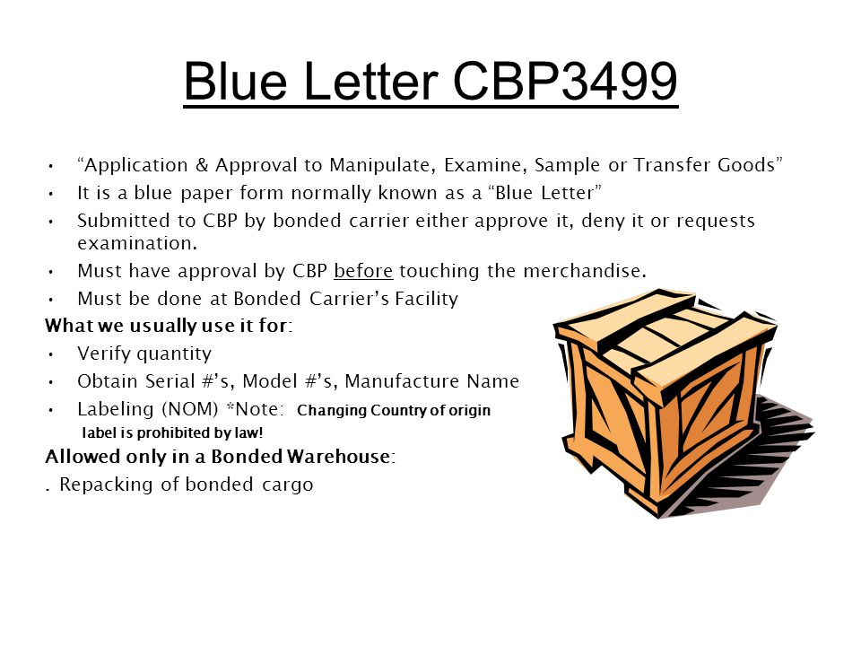 "Blue Letter CBP3499 ""Application & Approval to Manipulate, Examine, Sample or Transfer Goods"" It is a blue paper form normally known as a ""Blue Letter"