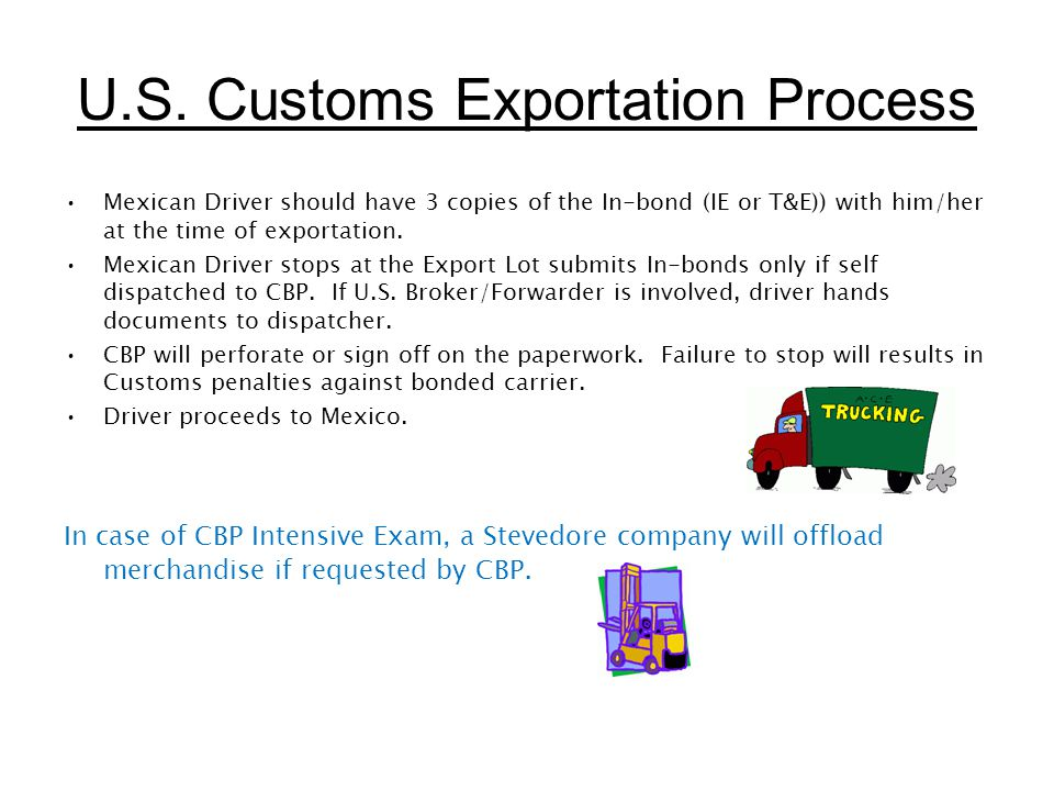 U.S. Customs Exportation Process Mexican Driver should have 3 copies of the In-bond (IE or T&E)) with him/her at the time of exportation. Mexican Driv