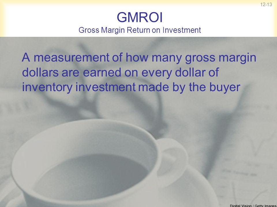 12-13 GMROI Gross Margin Return on Investment A measurement of how many gross margin dollars are earned on every dollar of inventory investment made b