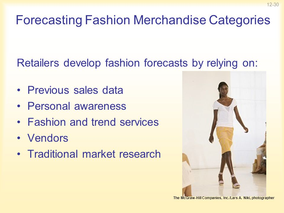 12-30 Forecasting Fashion Merchandise Categories Retailers develop fashion forecasts by relying on: Previous sales data Personal awareness Fashion and