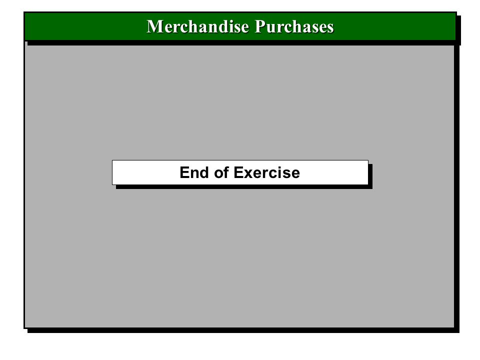 End of Exercise Merchandise Purchases