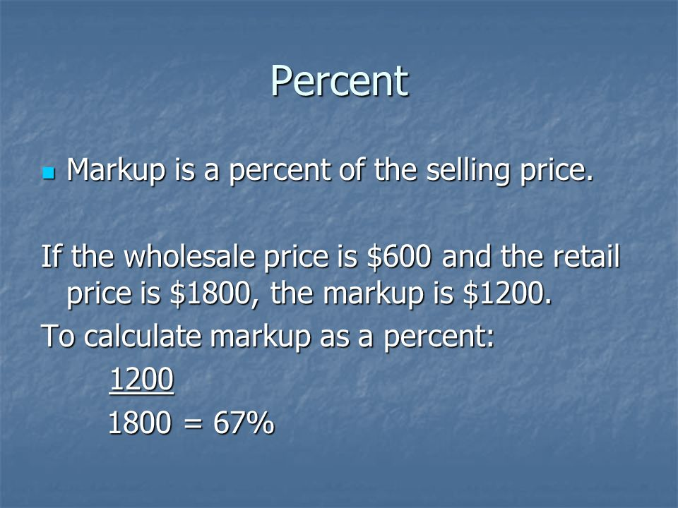 Percent Markup is a percent of the selling price. Markup is a percent of the selling price.