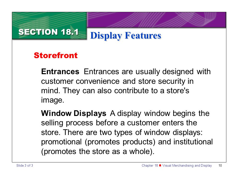 Chapter 18 Visual Merchandising and Display 10 SECTION 18.1 Display Features Entrances Entrances are usually designed with customer convenience and st