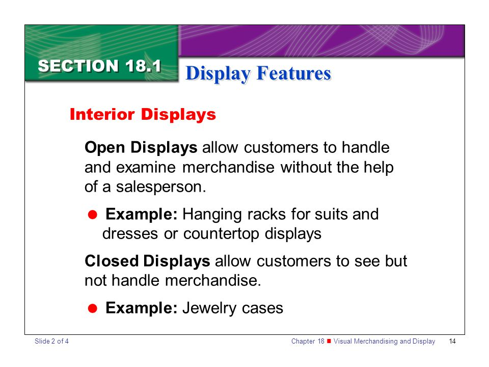 Chapter 18 Visual Merchandising and Display 14 SECTION 18.1 Display Features Open Displays allow customers to handle and examine merchandise without t