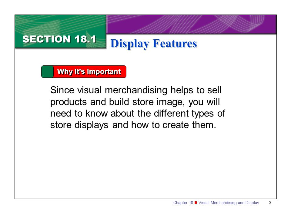 Chapter 18 Visual Merchandising and Display 4 SECTION 18.1 Display Features Key Terms  visual merchandising  display  storefront  marquee  store layout  fixtures