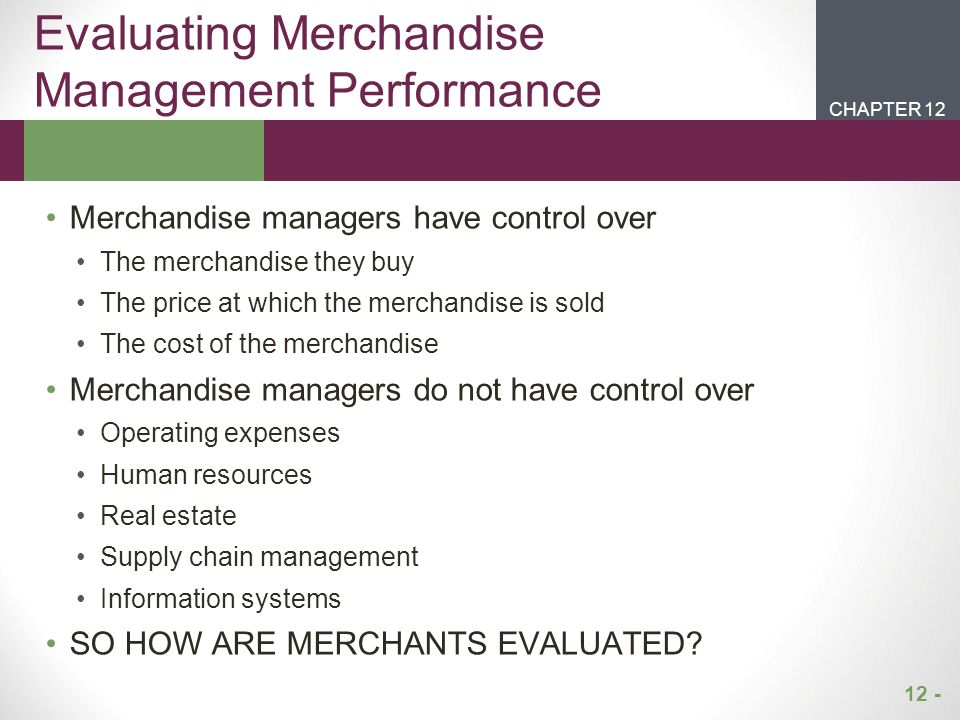 12 - CHAPTER 2CHAPTER 1 CHAPTER 12 Evaluating the Merchandise Budget Plan Inventory turnover GMROI, sales forecast are used for both planning and control After the selling season, the actual performance is compared with the plan Why did performance exceed or fall short of the plan.