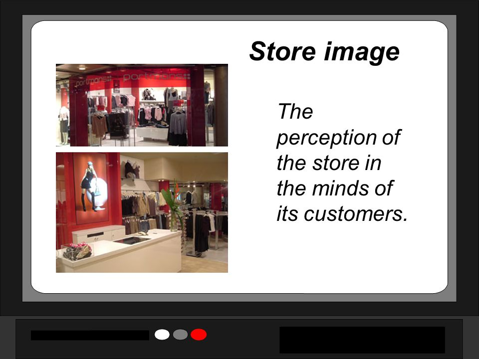 Store image The perception of the store in the minds of its customers.