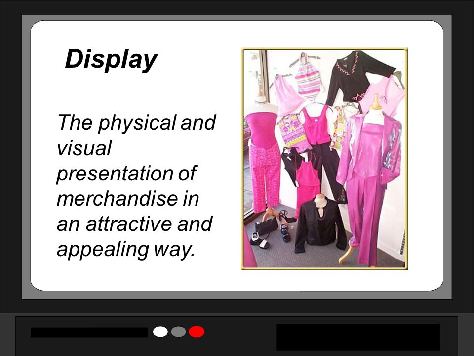 Display The physical and visual presentation of merchandise in an attractive and appealing way.