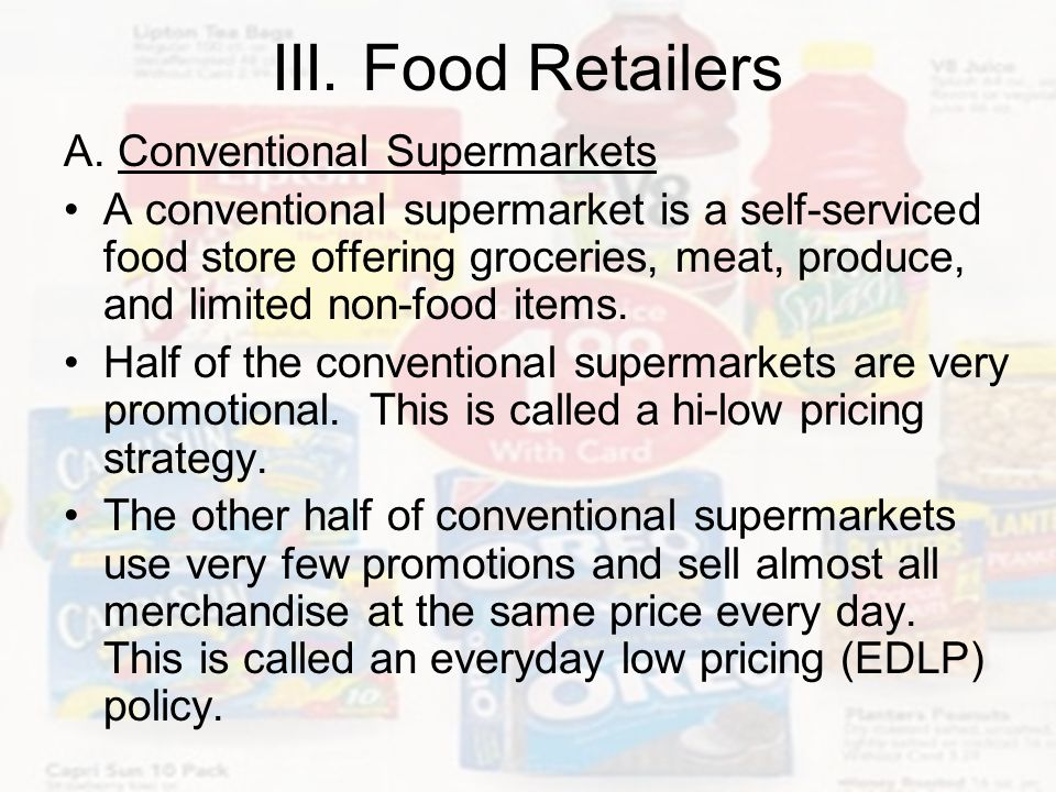 III. Food Retailers A. Conventional Supermarkets A conventional supermarket is a self-serviced food store offering groceries, meat, produce, and limit