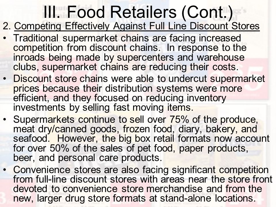 III. Food Retailers (Cont.) 2. Competing Effectively Against Full Line Discount Stores Traditional supermarket chains are facing increased competition
