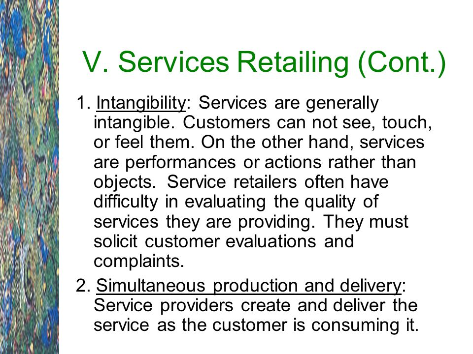 1.Intangibility: Services are generally intangible.