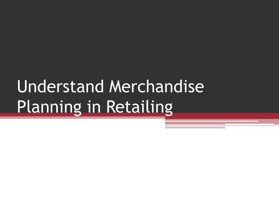 Understand Merchandise Planning in Retailing