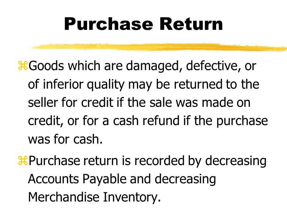 Purchase Allowance zThe purchaser may choose to keep the goods which are damaged, defective, or of inferior quality provided the seller will grant a discount referred to as a purchase allowance.