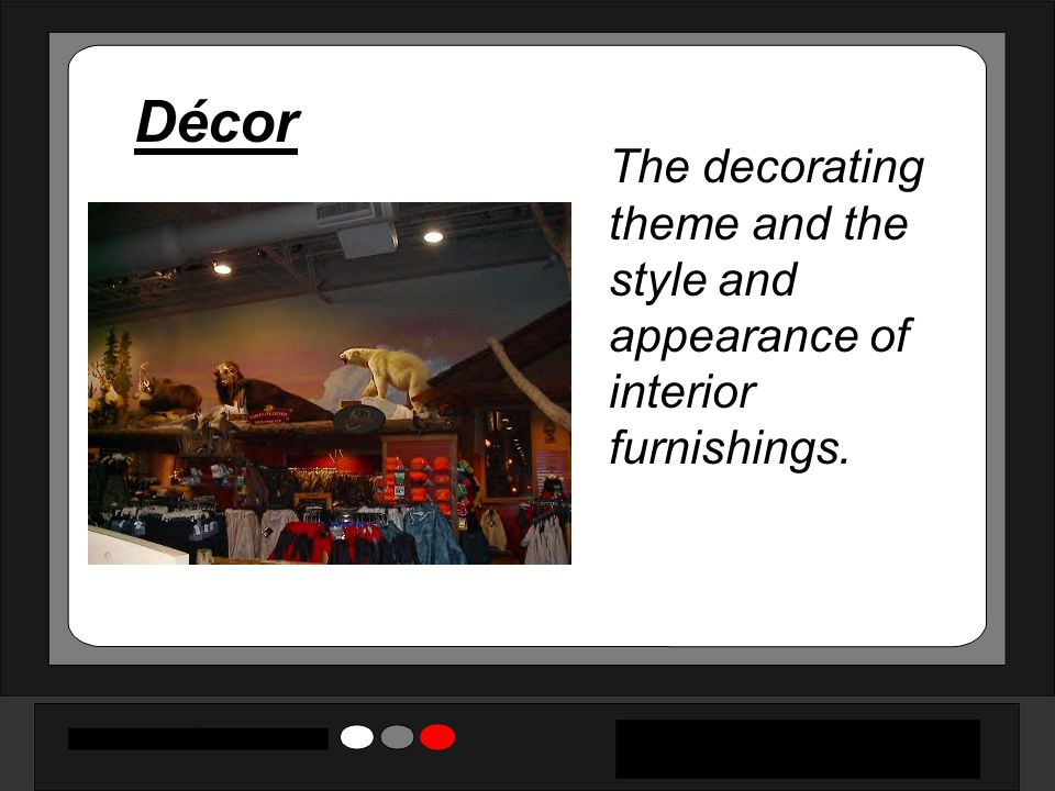 Décor The decorating theme and the style and appearance of interior furnishings.