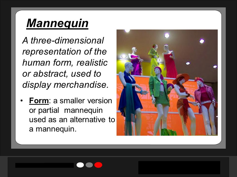 Mannequin Form: a smaller version or partial mannequin used as an alternative to a mannequin. A three-dimensional representation of the human form, re