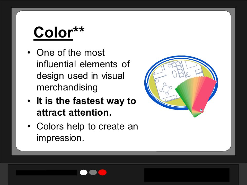 Color** One of the most influential elements of design used in visual merchandising It is the fastest way to attract attention. Colors help to create