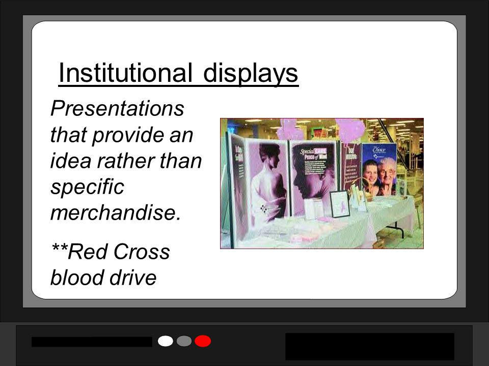 Institutional displays Presentations that provide an idea rather than specific merchandise. **Red Cross blood drive