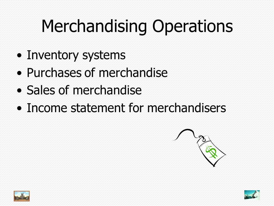 Merchandising Operations Inventory systems Purchases of merchandise Sales of merchandise Income statement for merchandisers