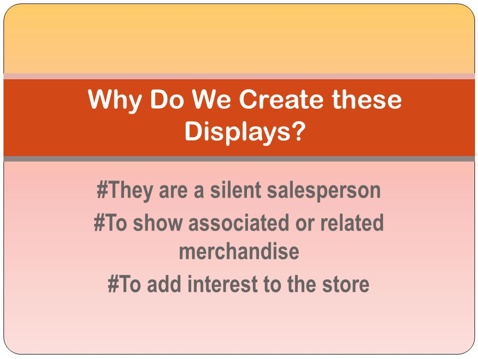 Display Points The displays you create inside your shop or showroom can make the difference between a store that is 'ordinary' and featureless,or a st