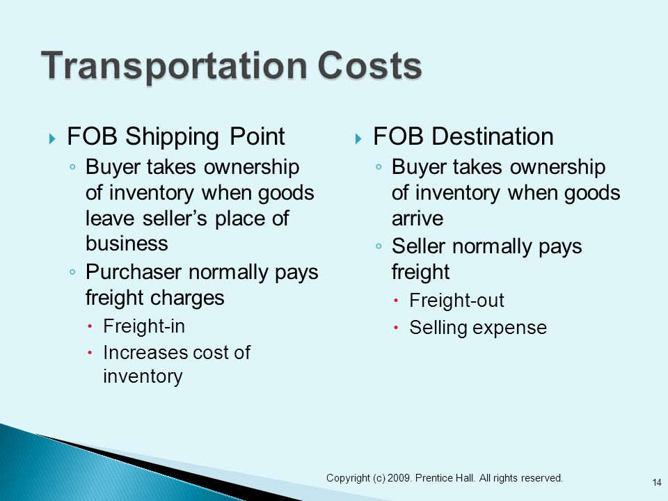  FOB Shipping Point ◦ Buyer takes ownership of inventory when goods leave seller's place of business ◦ Purchaser normally pays freight charges  Frei