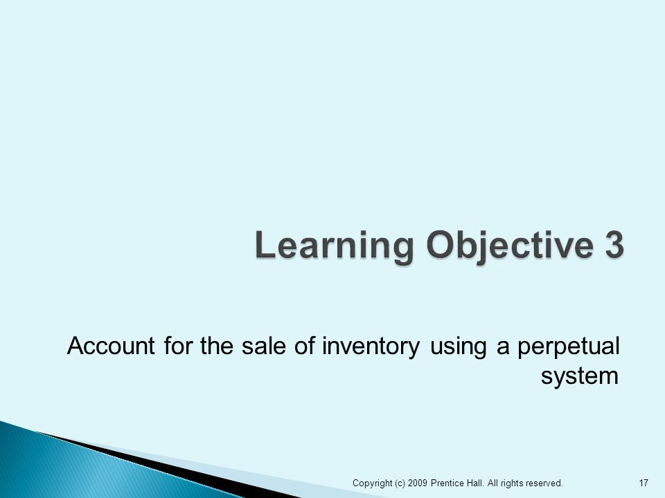 Account for the sale of inventory using a perpetual system 17Copyright (c) 2009 Prentice Hall.
