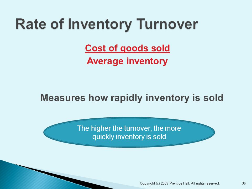 Cost of goods sold Average inventory 36Copyright (c) 2009 Prentice Hall.