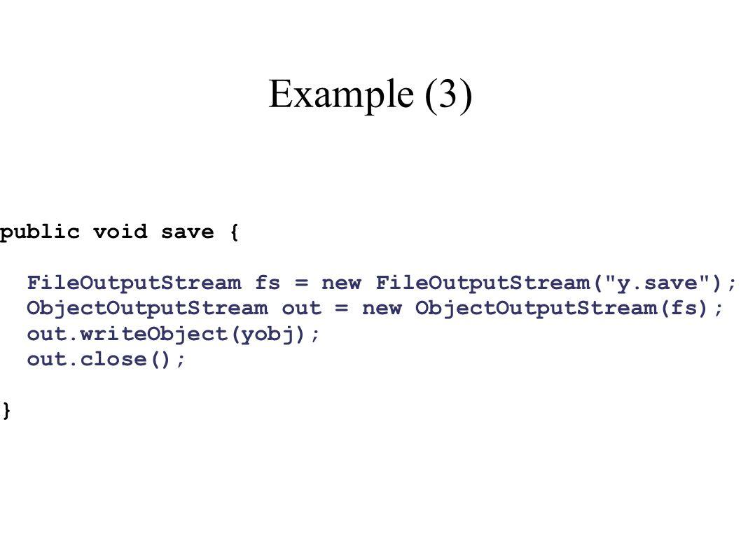 Example (3) public void save { FileOutputStream fs = new FileOutputStream(