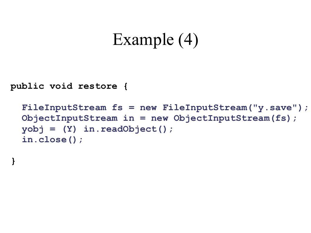 Example (4) public void restore { FileInputStream fs = new FileInputStream(