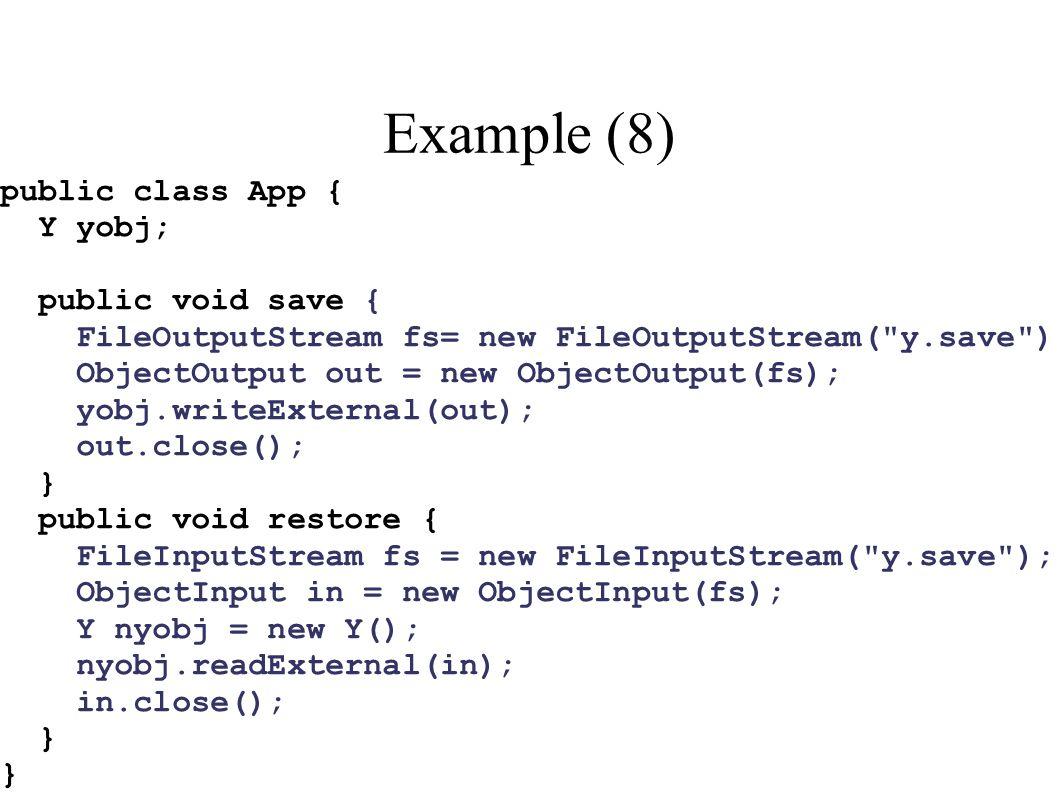 Example (8) public class App { Y yobj; public void save { FileOutputStream fs= new FileOutputStream(